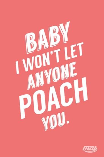 won't let anyone poach you