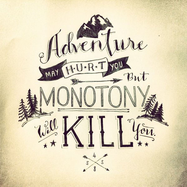 """""""Adventure may hurt you, but monotony will kill you"""" hand lettering by 48 Savvy Sailors"""