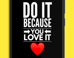 Image result for do it because you love it