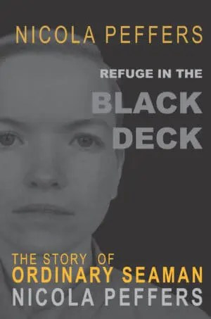 Refuge in the Black Deck: The Story of Ordinary Seaman Nicola Peffers by Nicola Peffers