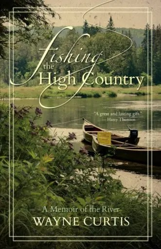 Fishing the High Country: A Memoir of the River by Wayne Curtis