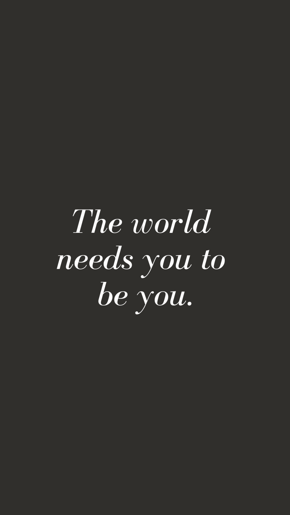 The world needs you to be you | Empowering Quotes for Your Phone Screen Background | Miranda Schroeder Blog | www.mirandaschroeder.com