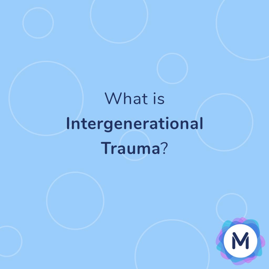 What is intergenerational trauma?