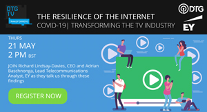 DTG: COVID-19: Transforming the TV Industry | The Resilience of the Internet —  Webinar —  21 May, 2020