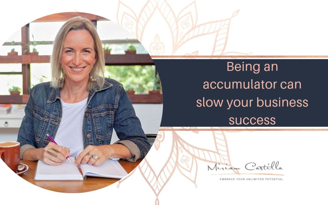 Being an Accumulator can slow your business success.