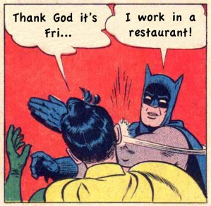 I work in a restaurant