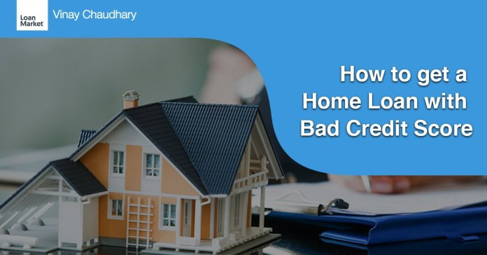 How To Get A Home Loan With Bad Credit Score By Vinay Chaudhary Medium