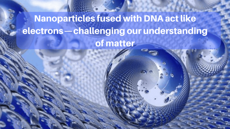 Nanoparticles fused with DNA act like electrons — challenging our  understanding of matter | by Robert Lea | Predict | Medium