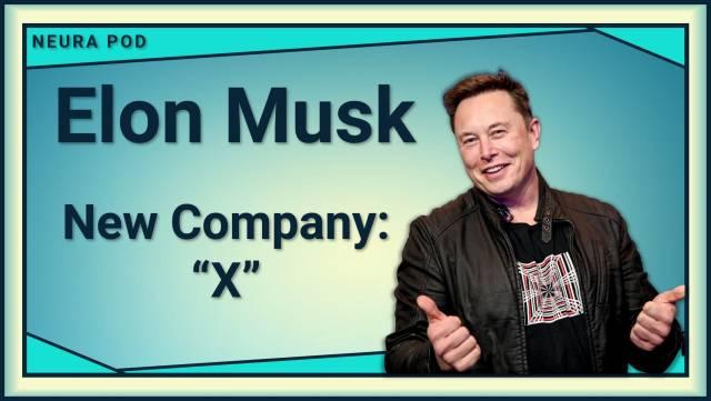 Elon Musk's New Company: 'X'. Elon Musk thinks it's a good idea to… | by Neura Pod - Neuralink | Apr, 2021 | Medium