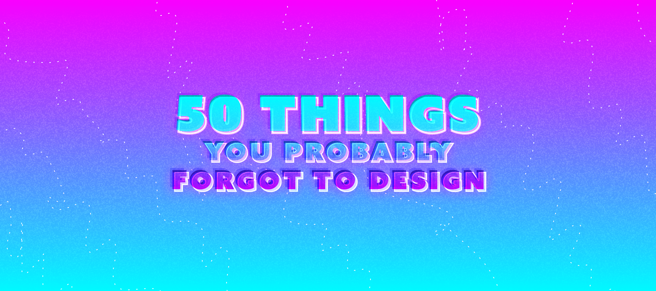 things you probably forgot to design