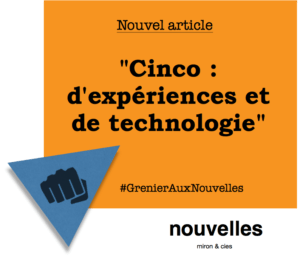 Cinco - d'expériences et de technologie | Grenier aux nouvelles