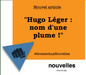 Hugo Léger - nom d'une plume ! | Grenier aux nouvelles