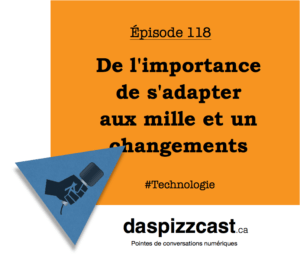 De l'importance de s'adapter aux mille et un changements | Daspizzcast.ca