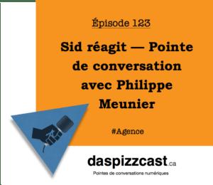 Sid réagit — Pointe de conversation avec Philippe Meunier de Sid Lee | daspizzcast.ca