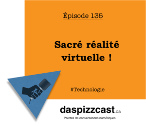 Sacré réalité virtuelle ! | Daspizzcast.ca