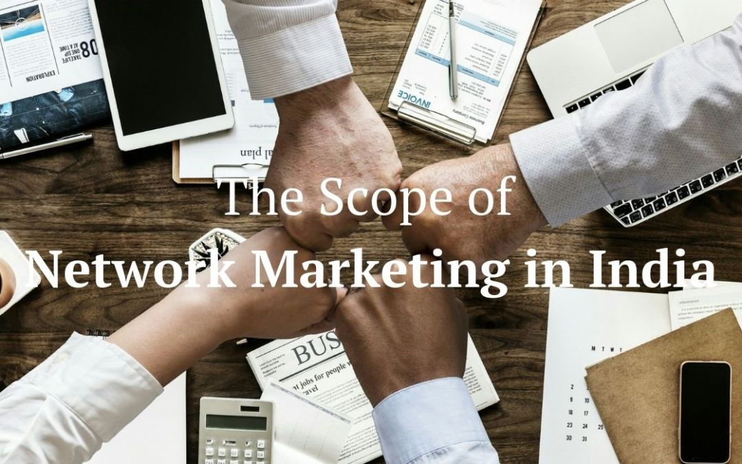 The Scope of Network Marketing in India {In-Depth Guide}