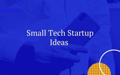 Small Tech Startup Ideas You Should Definitely Go For