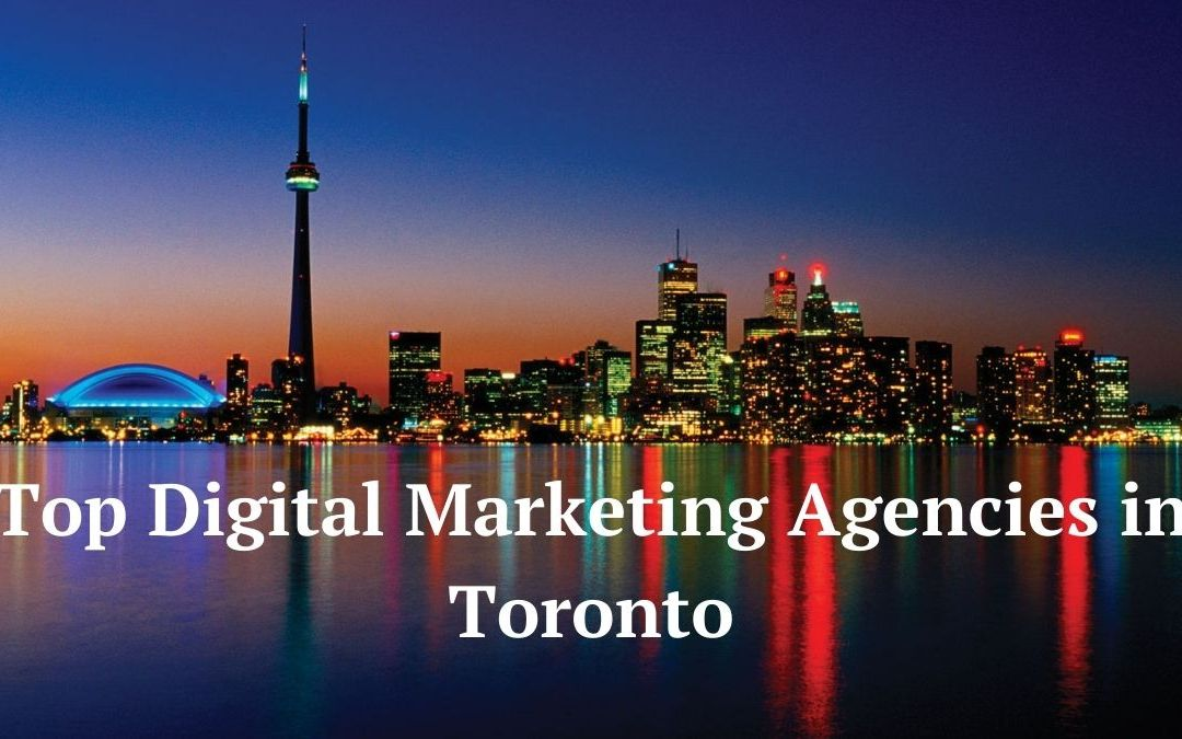 Top Digital Marketing Agencies in Toronto