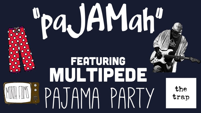 "EVENT: ""pyJamah"" Featuring Multipede at The Trap"
