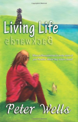 Interview with Peter Wells: Author of Living Life Backwards -  Front of Book Cover