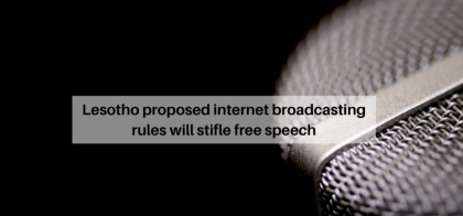 Lesotho proposed internet broadcasting rules will stifle free speech