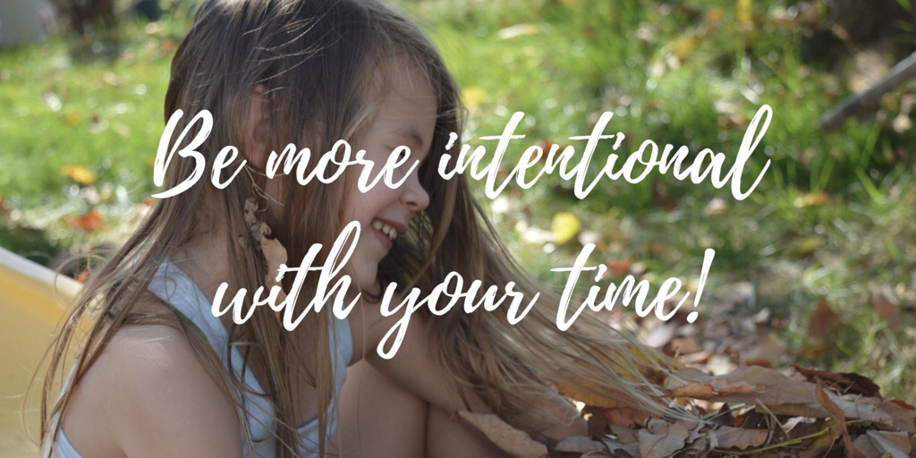 How can I become more intentional with my time?