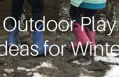 Simple, inexpensive ideas to encourage outdoor play in cold weather this winter, even when there is no snow!