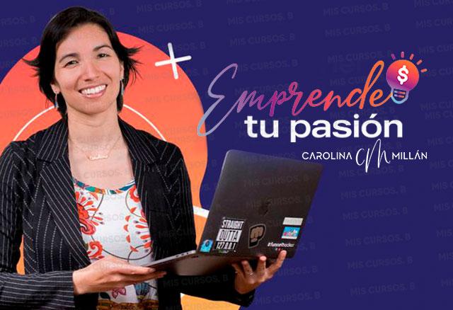 Emprende tu pasión de Carolina millan