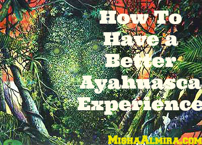 How To Have a Better Ayahuasca Experience- Misha Almira