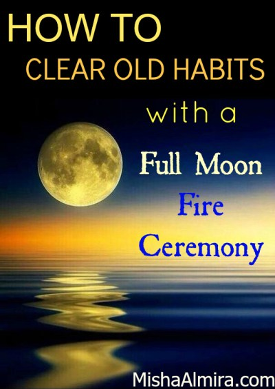 How to Clear Old Habits with a Full Moon Fire Ceremony- Misha Almira