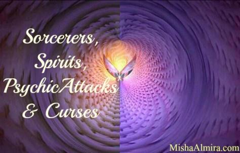Sorcerers, Spirits, Psychic Attacks, & Curses