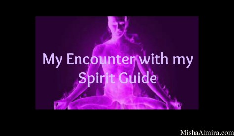 My Encounter with my Spirit Guide- Misha Almira