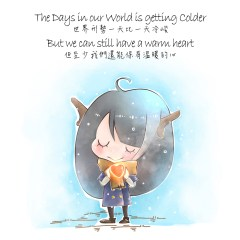 Our world situation is getting colder And I hope we can still have our warm hearts Because this tiny warmth Will be our support to live through this cruel winter
