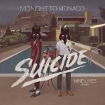 Midnight to Monaco — Suicide (NINE LIVES Remix) [Indie, Electronic]