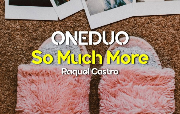 ONEDUO & Raquel Castro - So Much More [Dance & EDM]