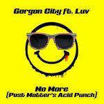 Gorgon City ft. Luv — No More (Post Matter's Acid Punch Remix)