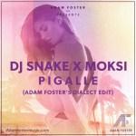 Dj Snake X Moksi- Pigalle (Adam Foster's Dialect Edit) [Deep House]