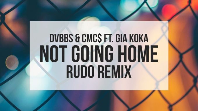 DVBBS & CMC$ ft. Gia Koka - Not Going Home (Rudo Remix)