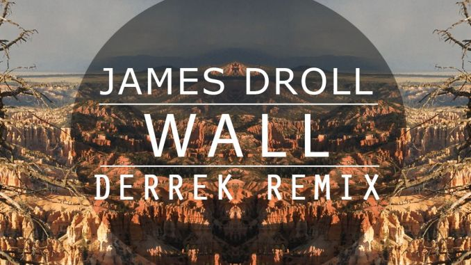 James Droll - Wall (Derrek Remix) [Future Bass]