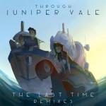 Through Juniper Vale — The Last Time (Flapo Remix) [Dance, EDM]