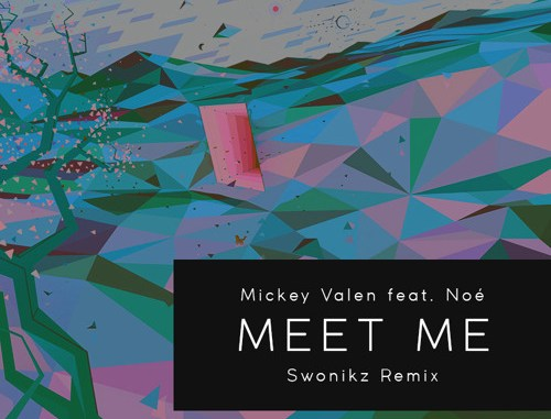 Mickey Valen feat. Noé – Meet Me (Swonikz Remix) [Trap]