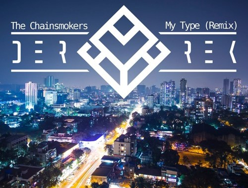 The Chainsmokers - My Type (Feat. Emily Warren) (Derrek Remix)