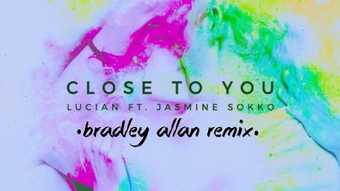 Lucian - Close to You (ft. Jasmine Sokko) (Bradley Allan Remxi) [Dance, EDM]