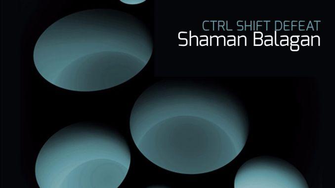 CTRL SHIFT DEFEAT - Shaman Balagan [Techno]