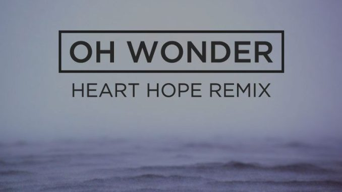 Oh Wonder - Heart Hope (William James Remix) [Electronic, Indie Dance]