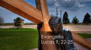 Lucas 9, 22-25