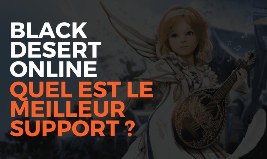 Black Desert Online : meilleur support disponible ?