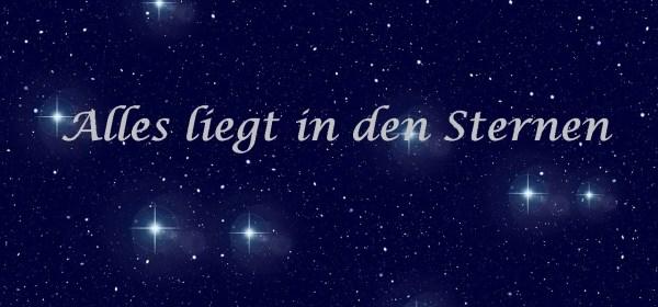 Alles liegt in den Sternen