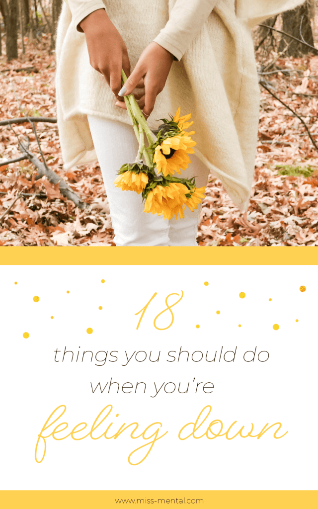 18 tips for when you're feeling down. We all feel depressed or sad at times, some worst than others but there are a few things you can do to help yourself get through the dark times. If you have a mental illness or a chronic illness life can be even harder and you need tips to get you going. These 18 tips for getting through bad days are practical and written from experience. #mentalillness #chronicillness #spoonie #selfcare