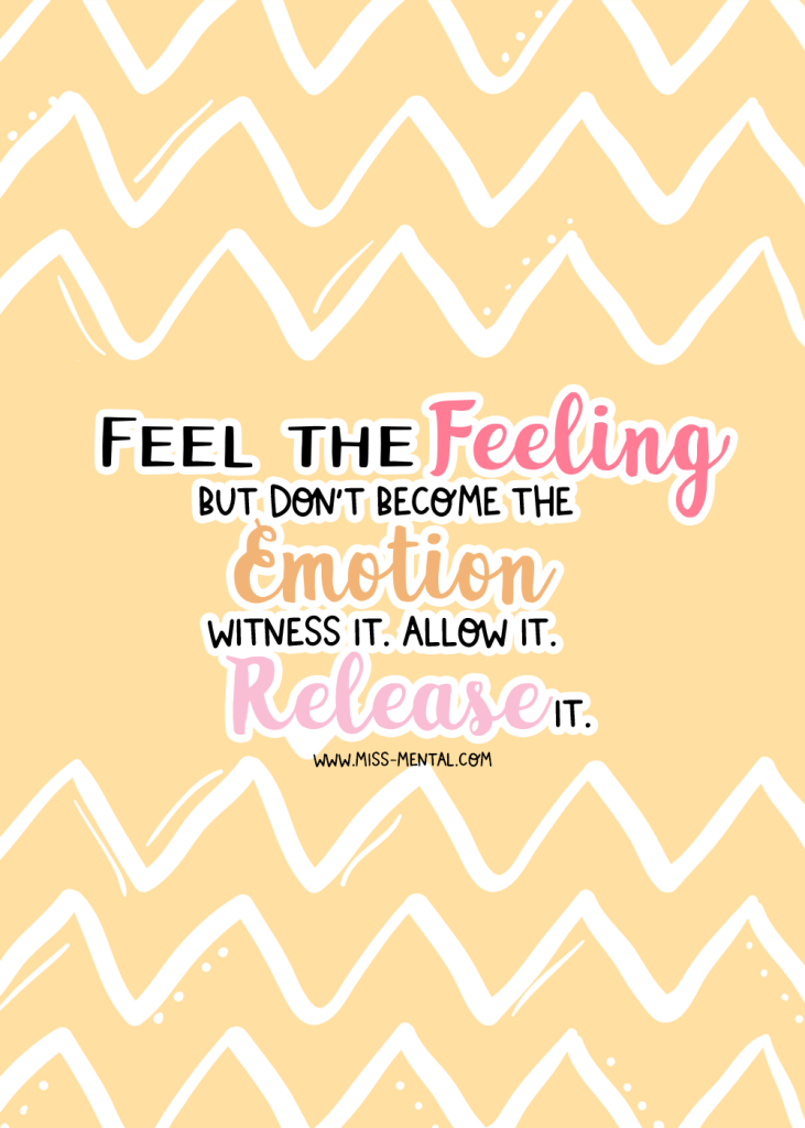 Feel the feeling, but don't become the emotion. witness it. allow it. release it. mental health quote. Emotion regulation. Pastel quote illustration. 7 inspirational quotes for the weekend to motivate and inspire.